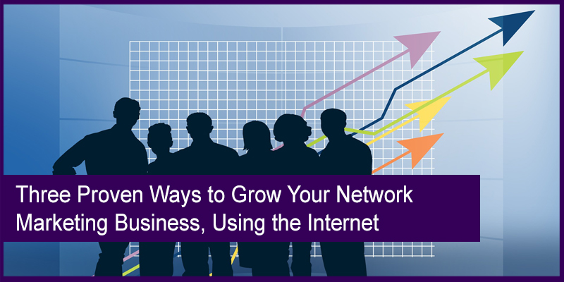 Three Proven Ways to Grow Your Network Marketing Business ...